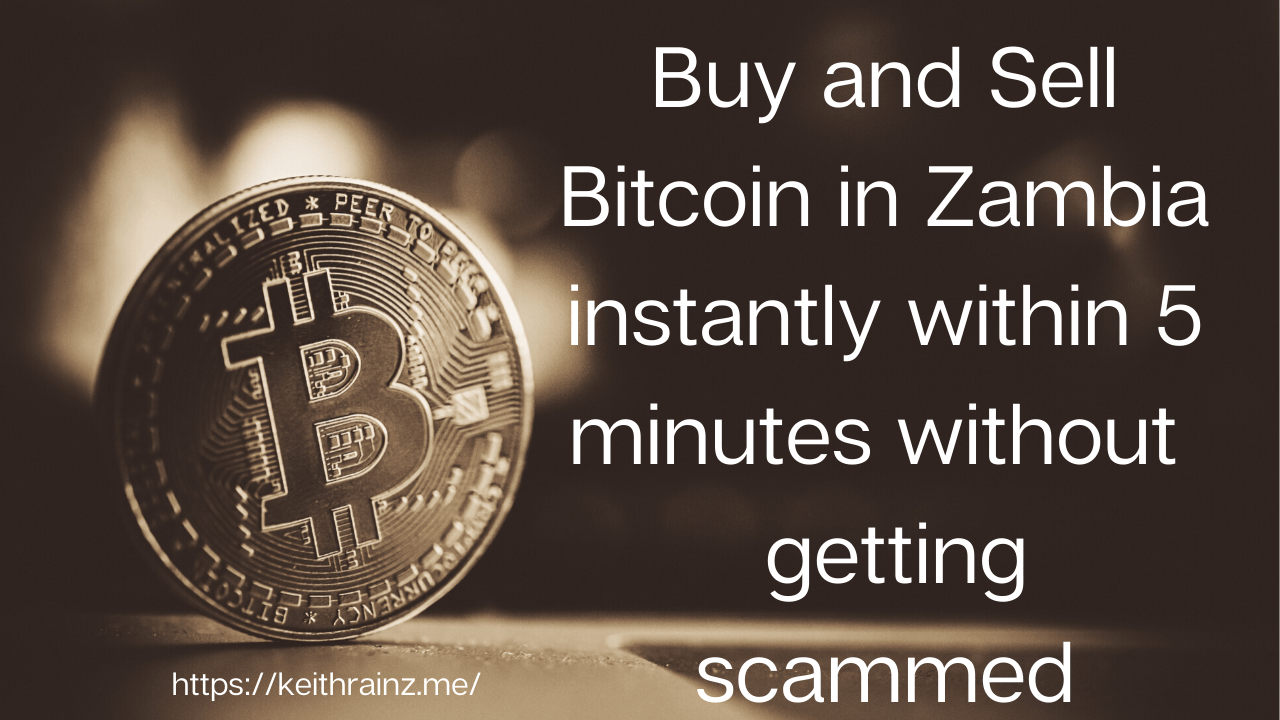 Buy and Sell Bitcoin in Zambia instantly within 5 minutes without getting scammed