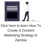 How To Create A Content Marketing Strategy In Zambia